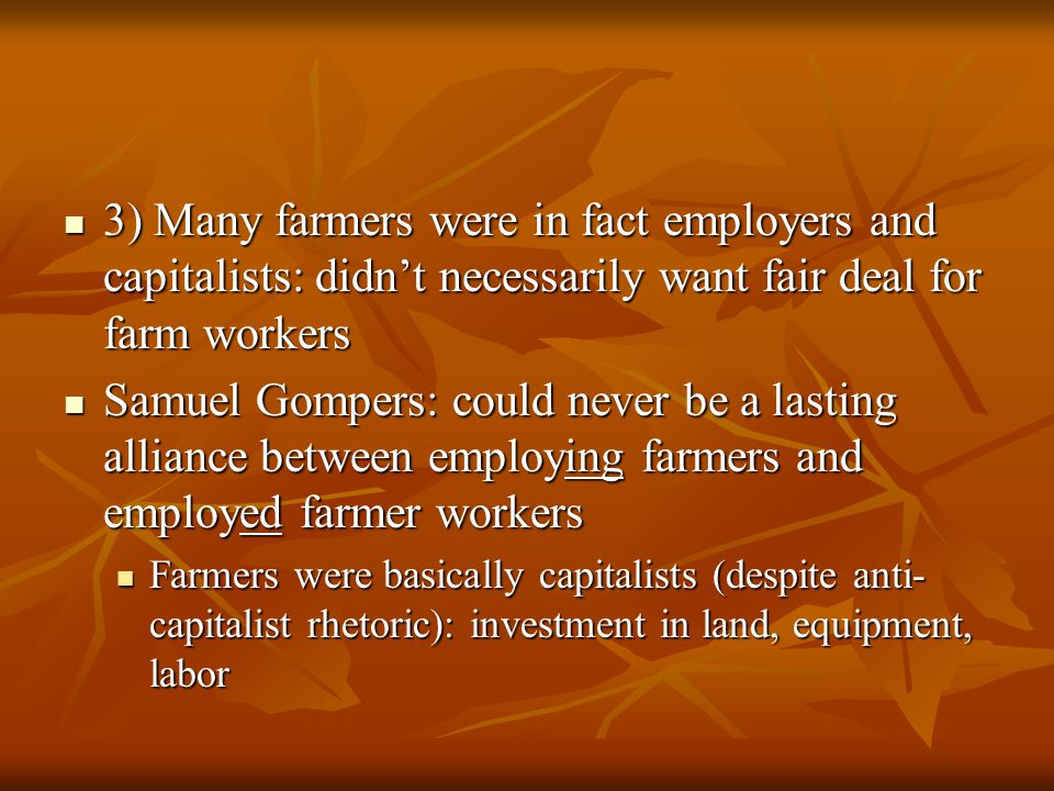 3) Many farmers were in fact employers and capitalists: didn't necessarily want fair deal for farm workers 3) Many farmers were in fact employers and