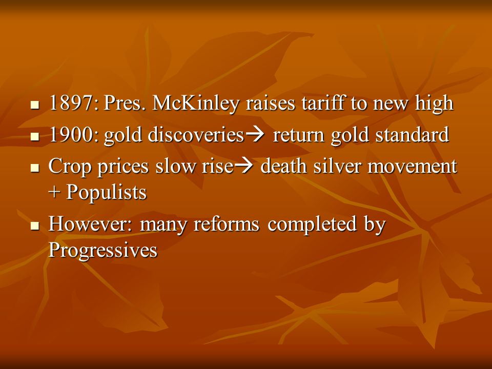 1897: Pres. McKinley raises tariff to new high 1897: Pres. McKinley raises tariff to new high 1900: gold discoveries  return gold standard 1900: gold