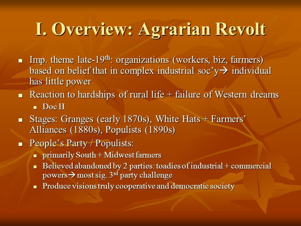 I. Overview: Agrarian Revolt Imp. theme late-19 th : organizations (workers, biz, farmers) based on belief that in complex industrial soc'y  individu
