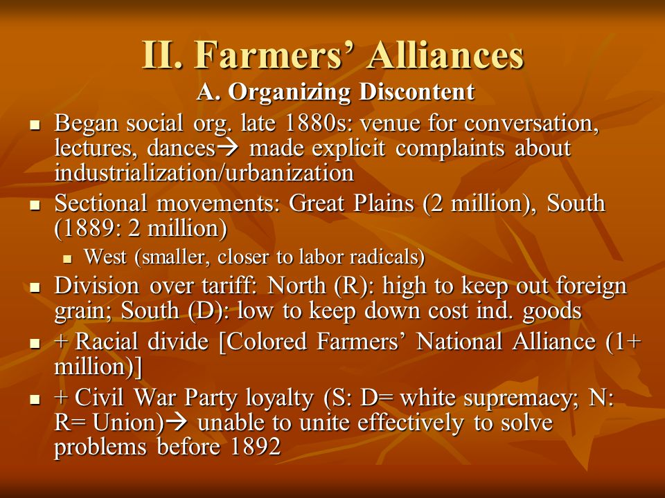 II. Farmers' Alliances A. Organizing Discontent Began social org. late 1880s: venue for conversation, lectures, dances  made explicit complaints abou