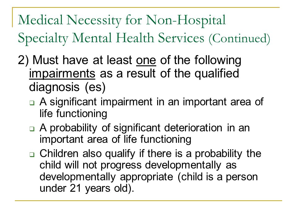 Medical Necessity for Non-Hospital Specialty Mental Health Services (Continued) 2) Must have at least one of the following impairments as a result of