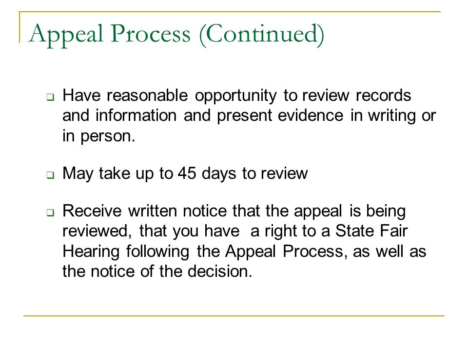 Appeal Process (Continued)  Have reasonable opportunity to review records and information and present evidence in writing or in person.