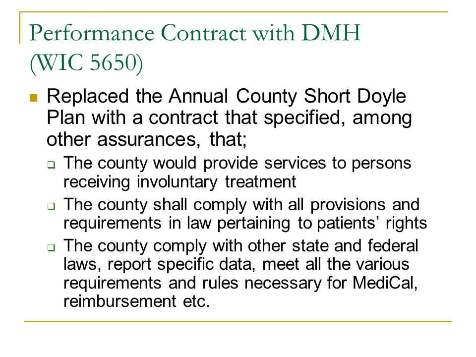 Performance Contract with DMH (WIC 5650) Replaced the Annual County Short Doyle Plan with a contract that specified, among other assurances, that;  T