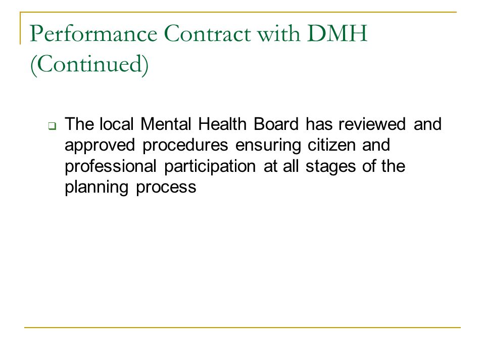 Performance Contract with DMH (Continued)  The local Mental Health Board has reviewed and approved procedures ensuring citizen and professional parti