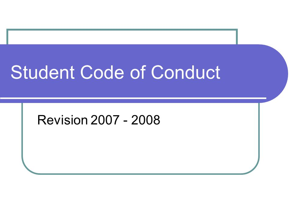 Student Code of Conduct Revision 2007 - 2008