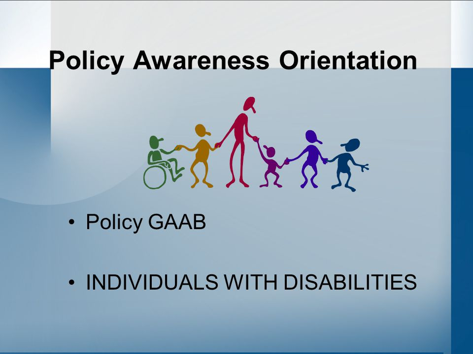 Policy Awareness Orientation Policy GAAB INDIVIDUALS WITH DISABILITIES