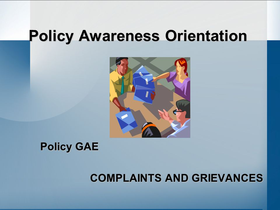 Policy Awareness Orientation Policy GAE COMPLAINTS AND GRIEVANCES