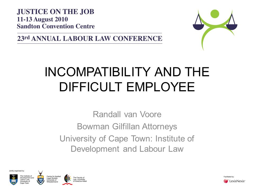 Incompatibility – The Angry Scribe Jardine & Tongaat Hulett Sugar Ltd (2002) –assessing compatibility of managerial interaction necessarily involves the exercise of a subjective judgment –there must at least be some other evidence besides the opinion of the employer to establish incompatibility