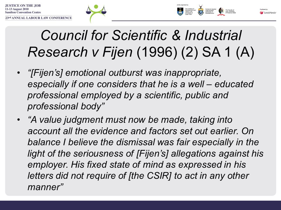 """Council for Scientific & Industrial Research v Fijen (1996) (2) SA 1 (A) """"[Fijen's] emotional outburst was inappropriate, especially if one considers"""