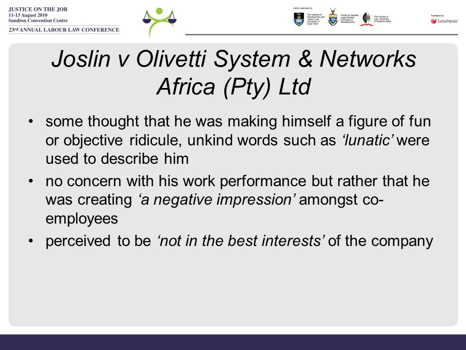 Joslin v Olivetti System & Networks Africa (Pty) Ltd some thought that he was making himself a figure of fun or objective ridicule, unkind words such