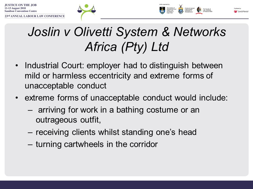 Joslin v Olivetti System & Networks Africa (Pty) Ltd Industrial Court: employer had to distinguish between mild or harmless eccentricity and extreme f
