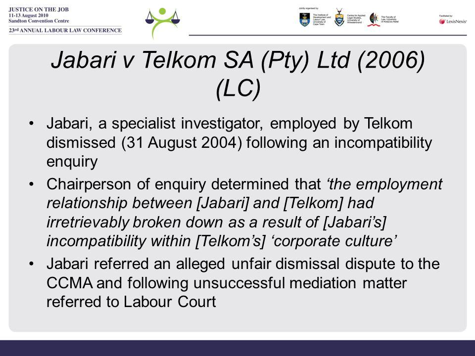 Jabari v Telkom SA (Pty) Ltd (2006) (LC) Jabari, a specialist investigator, employed by Telkom dismissed (31 August 2004) following an incompatibility