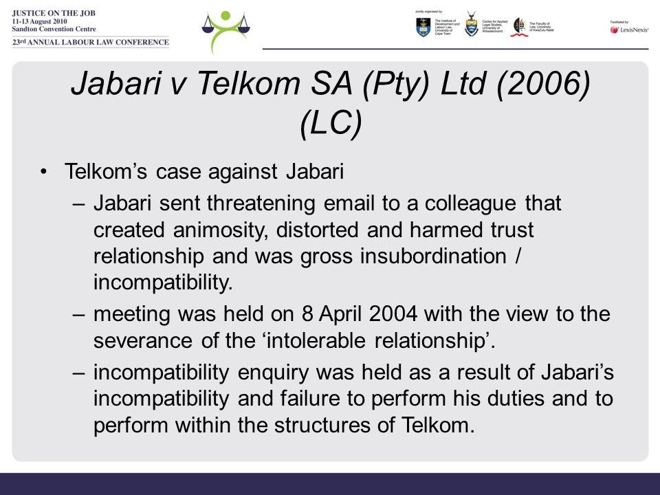 Jabari v Telkom SA (Pty) Ltd (2006) (LC) Telkom's case against Jabari –Jabari sent threatening email to a colleague that created animosity, distorted