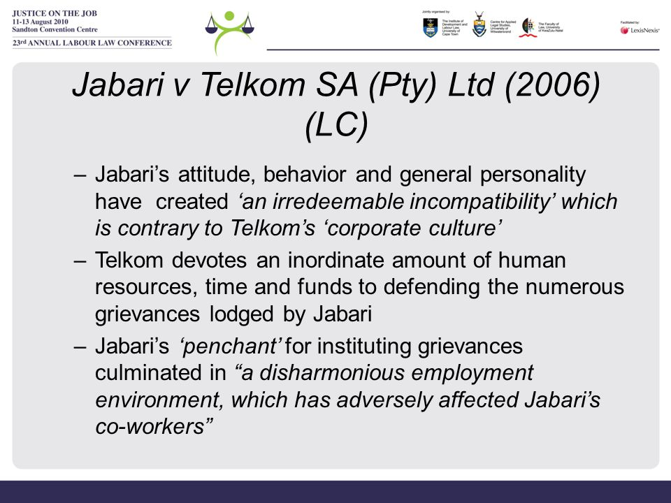 Jabari v Telkom SA (Pty) Ltd (2006) (LC) –Jabari's attitude, behavior and general personality have created 'an irredeemable incompatibility' which is