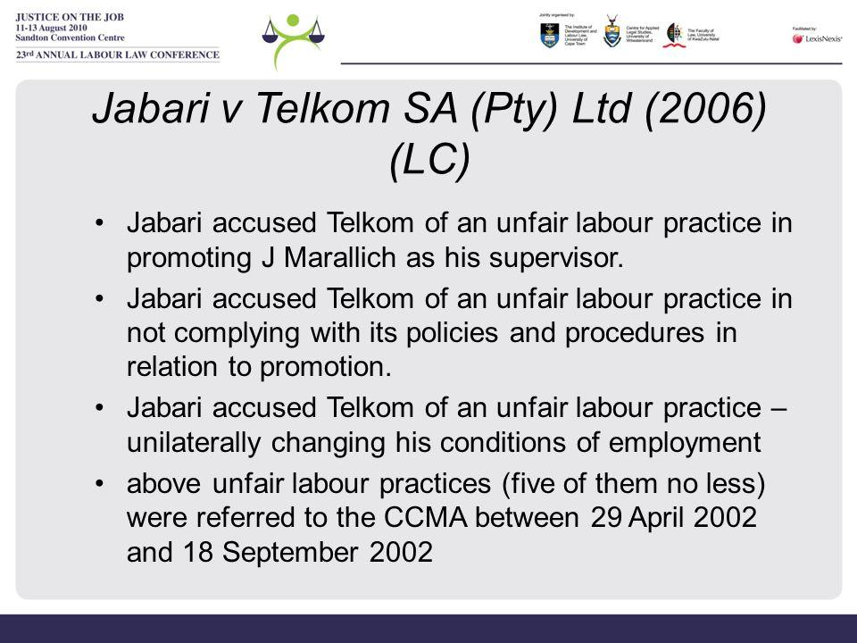 Jabari v Telkom SA (Pty) Ltd (2006) (LC) Jabari accused Telkom of an unfair labour practice in promoting J Marallich as his supervisor. Jabari accused
