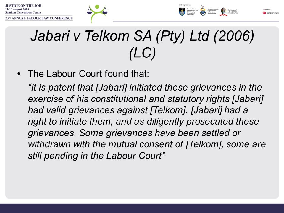 """Jabari v Telkom SA (Pty) Ltd (2006) (LC) The Labour Court found that: """"It is patent that [Jabari] initiated these grievances in the exercise of his co"""