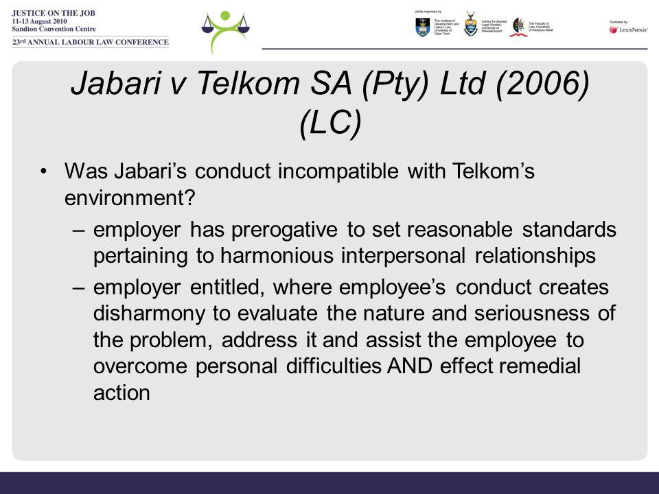 Jabari v Telkom SA (Pty) Ltd (2006) (LC) Was Jabari's conduct incompatible with Telkom's environment? –employer has prerogative to set reasonable stan