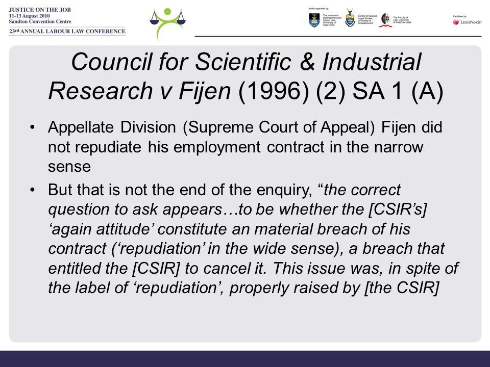 Council for Scientific & Industrial Research v Fijen (1996) (2) SA 1 (A) Appellate Division (Supreme Court of Appeal) Fijen did not repudiate his empl