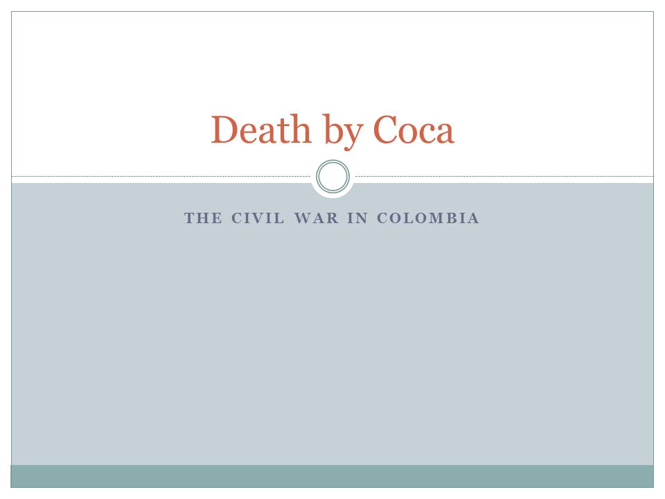 THE CIVIL WAR IN COLOMBIA Death by Coca
