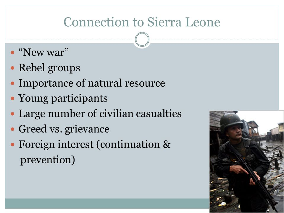 Connection to Sierra Leone New war Rebel groups Importance of natural resource Young participants Large number of civilian casualties Greed vs.