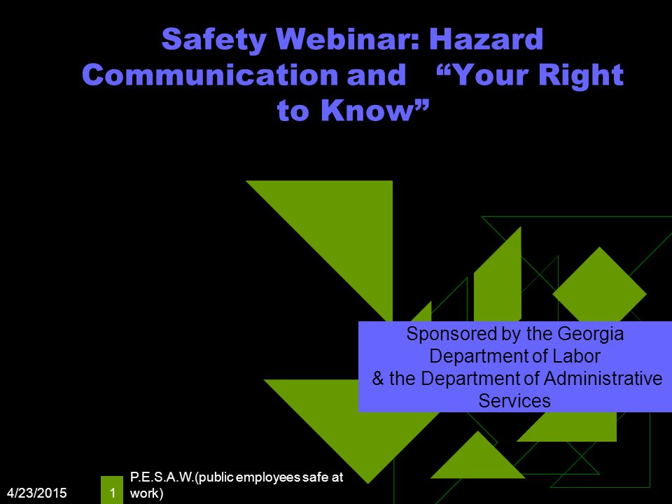 "4/23/2015 P.E.S.A.W.(public employees safe at work) 1 Safety Webinar: Hazard Communication and ""Your Right to Know"" Sponsored by the Georgia Departmen"