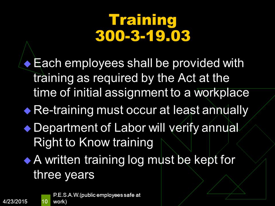 Training 300-3-19.03  Each employees shall be provided with training as required by the Act at the time of initial assignment to a workplace  Re-tra