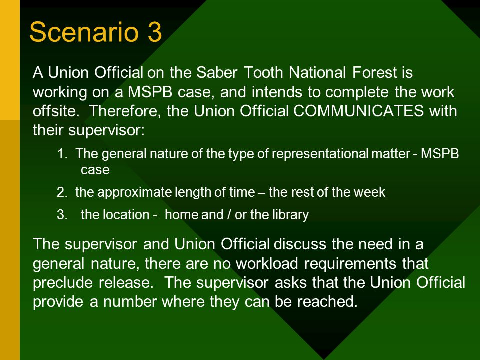 Scenario 3 A Union Official on the Saber Tooth National Forest is working on a MSPB case, and intends to complete the work offsite.