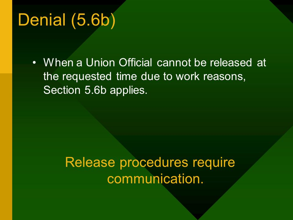 Denial (5.6b) When a Union Official cannot be released at the requested time due to work reasons, Section 5.6b applies.