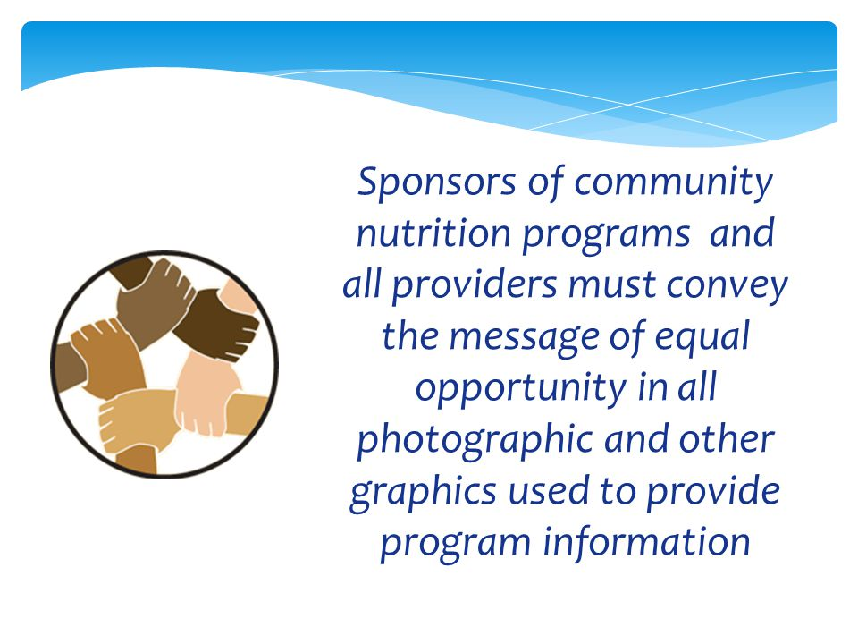 PNS Sponsors of community nutrition programs and all providers must convey the message of equal opportunity in all photographic and other graphics used to provide program information
