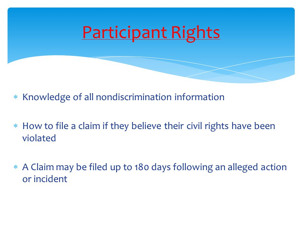 Participant Rights  Knowledge of all nondiscrimination information  How to file a claim if they believe their civil rights have been violated  A Cl
