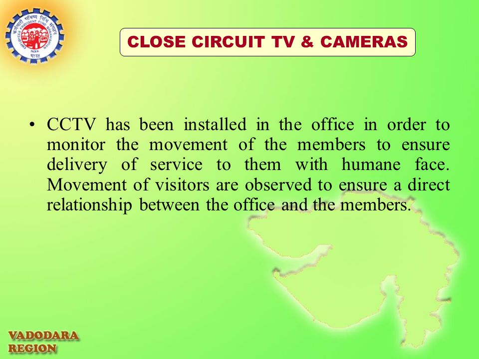 CCTV has been installed in the office in order to monitor the movement of the members to ensure delivery of service to them with humane face.