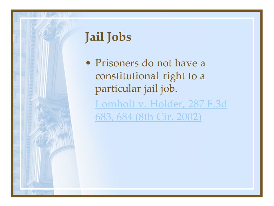 Jail Jobs Prisoners do not have a constitutional right to a particular jail job.