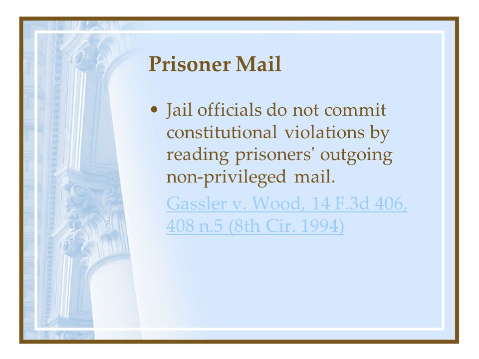 Prisoner Mail Jail officials do not commit constitutional violations by reading prisoners outgoing non-privileged mail.
