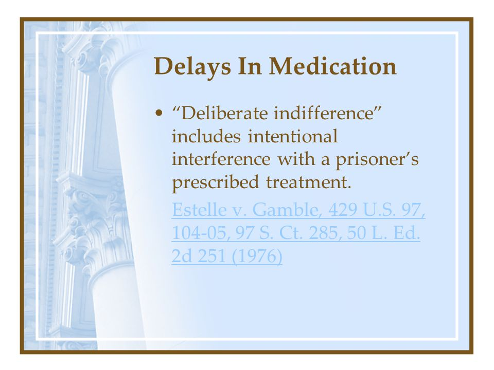 Delays In Medication Deliberate indifference includes intentional interference with a prisoner's prescribed treatment.