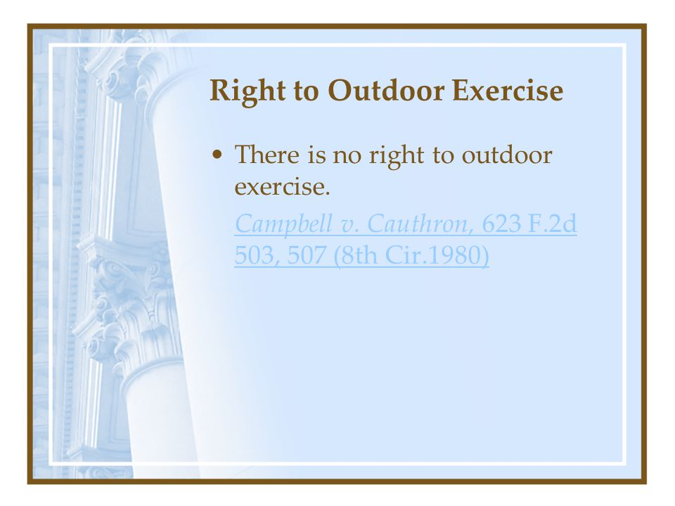 Right to Outdoor Exercise There is no right to outdoor exercise.