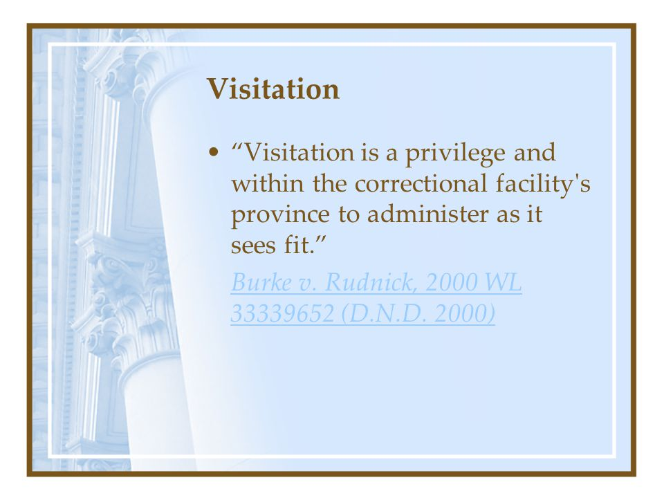 Visitation Visitation is a privilege and within the correctional facility s province to administer as it sees fit. Burke v.