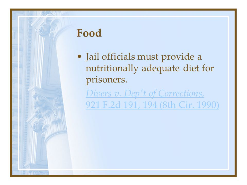 Food Jail officials must provide a nutritionally adequate diet for prisoners.