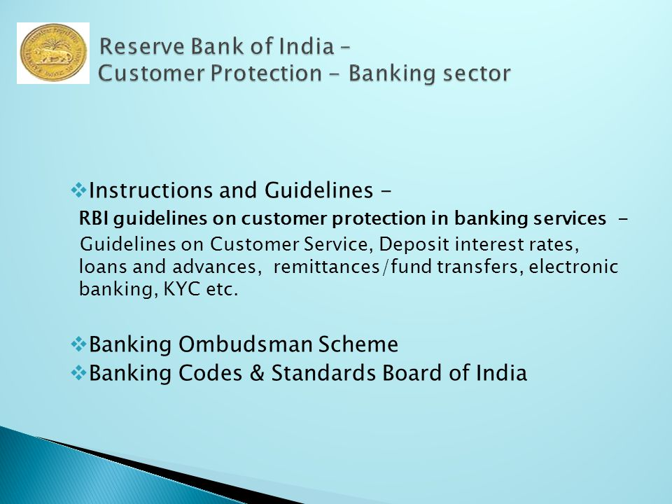  Instructions and Guidelines - RBI guidelines on customer protection in banking services - Guidelines on Customer Service, Deposit interest rates, loans and advances, remittances/fund transfers, electronic banking, KYC etc.