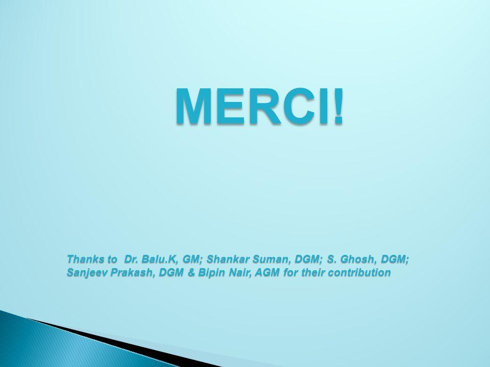 MERCI. Thanks to Dr. Balu.K, GM; Shankar Suman, DGM; S.