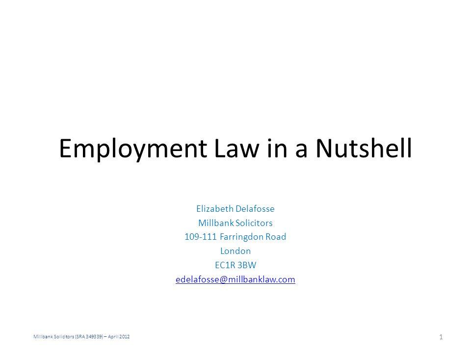 Employment Law in a Nutshell Elizabeth Delafosse Millbank Solicitors 109-111 Farringdon Road London EC1R 3BW edelafosse@millbanklaw.com Millbank Solic