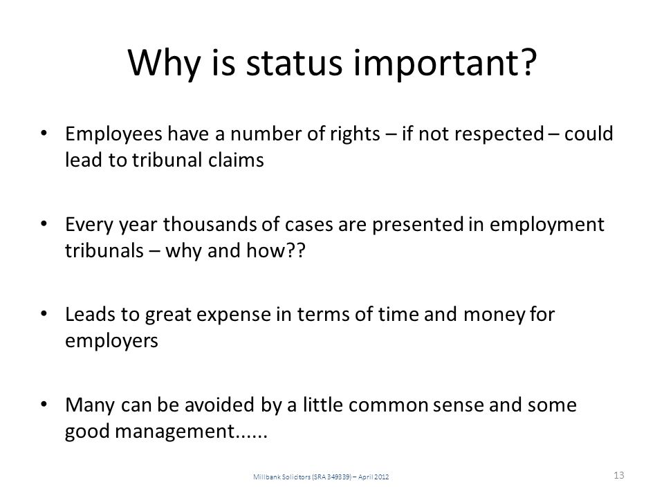 Why is status important? Employees have a number of rights – if not respected – could lead to tribunal claims Every year thousands of cases are presen