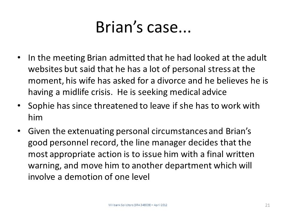 Brian's case... Millbank Solicitors (SRA 349339) – April 2012 21 In the meeting Brian admitted that he had looked at the adult websites but said that