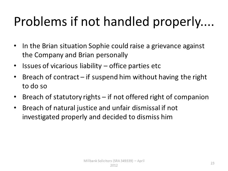 Problems if not handled properly.... In the Brian situation Sophie could raise a grievance against the Company and Brian personally Issues of vicariou