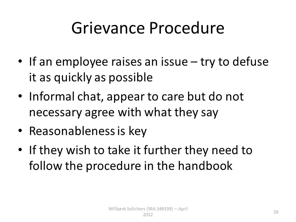 Grievance Procedure If an employee raises an issue – try to defuse it as quickly as possible Informal chat, appear to care but do not necessary agree