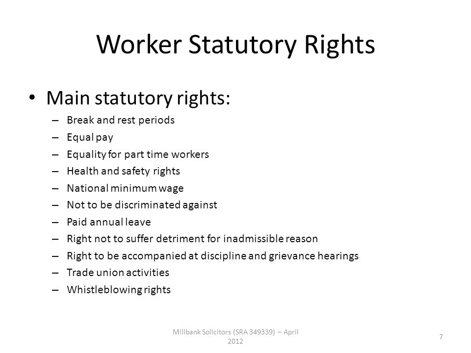 Worker Statutory Rights Main statutory rights: – Break and rest periods – Equal pay – Equality for part time workers – Health and safety rights – Nati