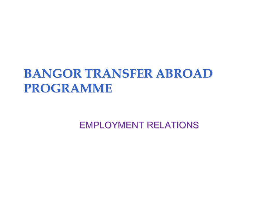 BANGOR TRANSFER ABROAD PROGRAMME EMPLOYMENT RELATIONS
