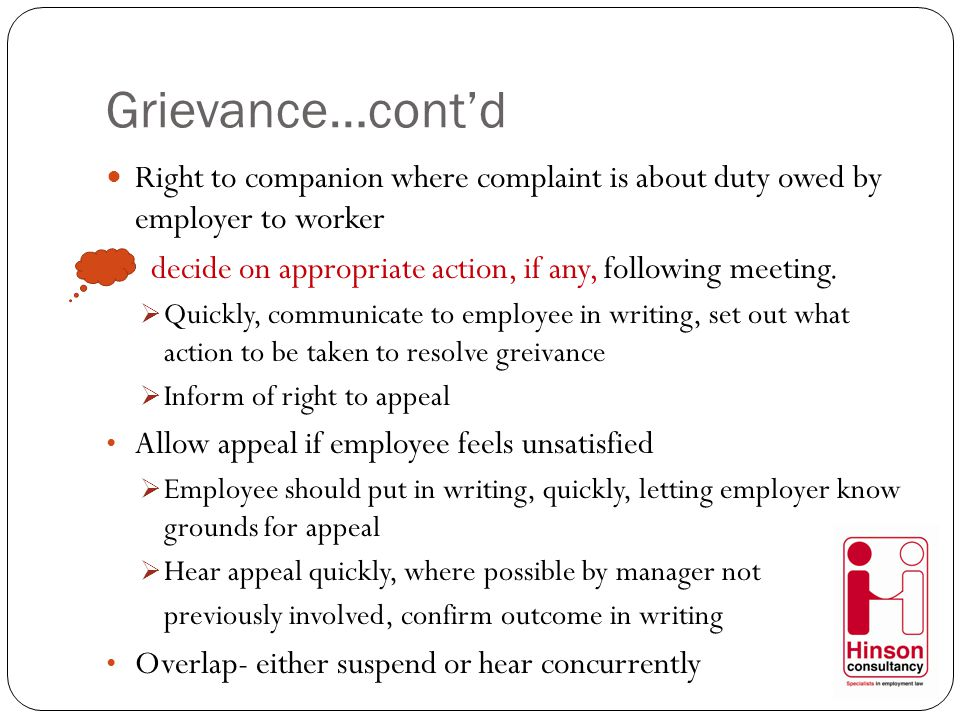 Grievance…cont'd Right to companion where complaint is about duty owed by employer to worker decide on appropriate action, if any, following meeting.