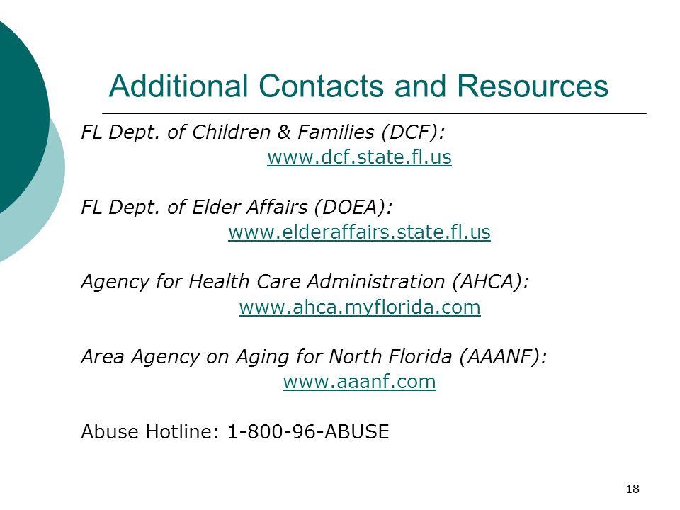 18 Additional Contacts and Resources FL Dept. of Children & Families (DCF): www.dcf.state.fl.us FL Dept. of Elder Affairs (DOEA): www.elderaffairs.sta