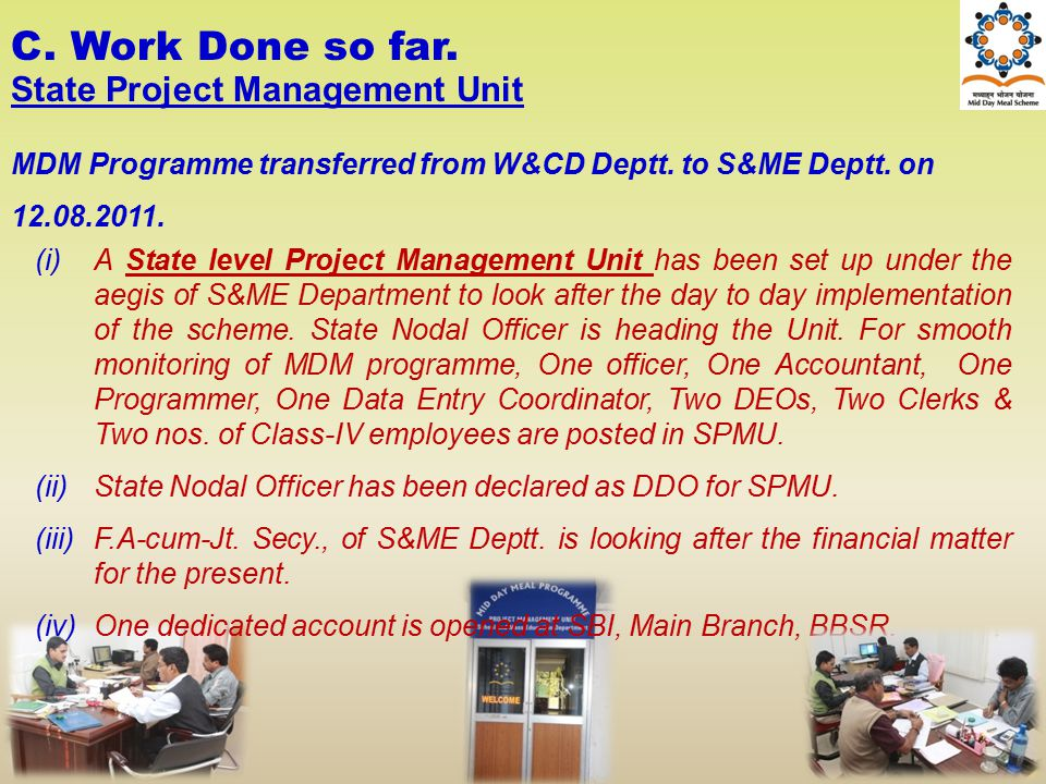 (i)A State level Project Management Unit has been set up under the aegis of S&ME Department to look after the day to day implementation of the scheme.