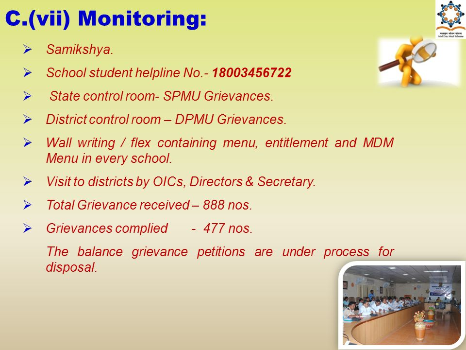 C.(vii) Monitoring:  Samikshya.  School student helpline No.- 18003456722  State control room- SPMU Grievances.  District control room – DPMU Grie